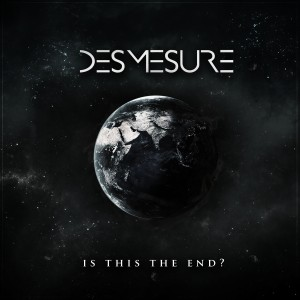 Desmesure - Is This The End